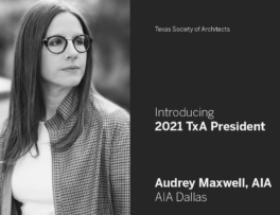 2021 TxA President Audrey Maxwell AIA – A New Legacy