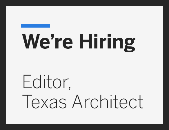Texas Architect Editor: Call for Applicants